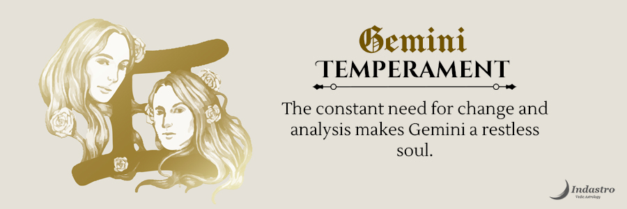 Gemini Temperament: Anxious twin nature Gemini longing to probe into varied aspects of Life